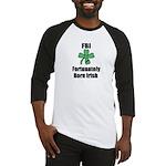 FORTUNATELY BORN IRISH Baseball Jersey