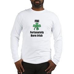 FORTUNATELY BORN IRISH Long Sleeve T-Shirt