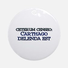 """Ceterum Censeo: Carthago"" Ornament (Round)"