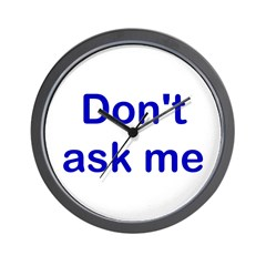 Don't Ask Me Wall Clock