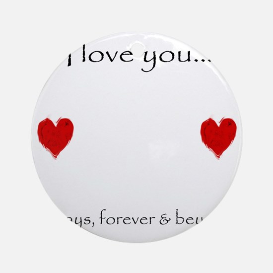 Always, Forever, Beyond Round Ornament