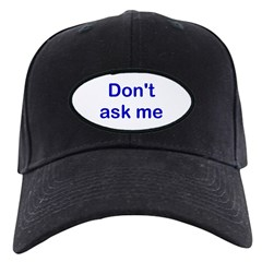 Don't Ask Me Baseball Hat
