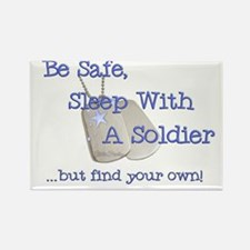 Be Safe Sleep With a Soldier... Rectangle Magnet
