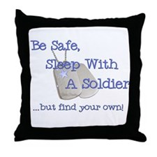 Be Safe Sleep With a Soldier... Throw Pillow