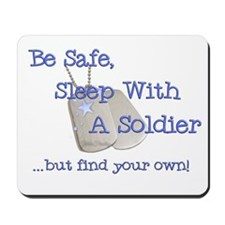 Be Safe Sleep With a Soldier... Mousepad
