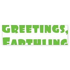 Greetings Earthling Bumper Sticker