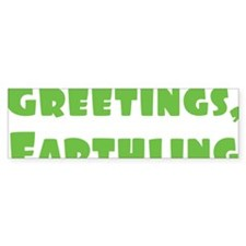 Greetings Earthling Bumper Stickers