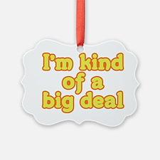 I'm Kind Of A Big Deal Ornament