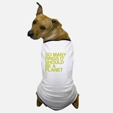 So Many Rings, Should Be A Planet Dog T-Shirt
