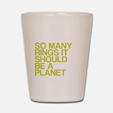 So Many Rings, Should Be A Planet Shot Glass