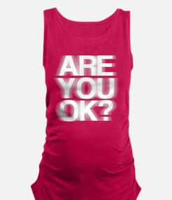 Are You OK? Funny, fuzzy Maternity Tank Top