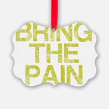 BRING THE PAIN, Vintage, Ornament