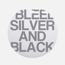 I Bleed Silver and Black Round Ornament