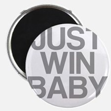 JUST WIN BABY Magnet