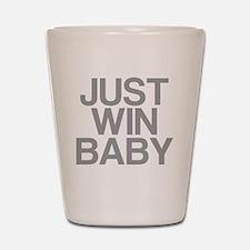 JUST WIN BABY Shot Glass