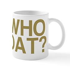WHO DAT? Mug