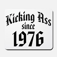 Kicking Ass Since 1976 Mousepad
