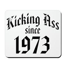 Kicking Ass Since 1973 Mousepad