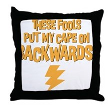 These Fools put my Cape on Backwards! Throw Pillow