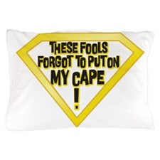 These Fools Forgot to put on my Cape! Pillow Case