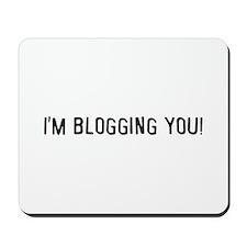 I'm blogging you Mousepad