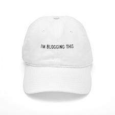 I'm blogging this Baseball Cap