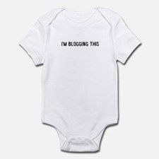 I'm blogging this Infant Bodysuit