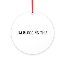 I'm blogging this Ornament (Round)