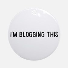 I'm blogging this Ornament (Round)