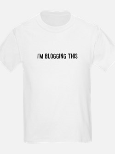 I'm blogging this Kids T-Shirt