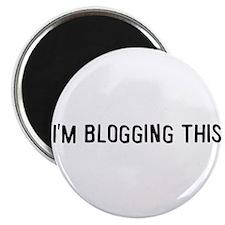 "I'm blogging this 2.25"" Magnet (100 pack)"