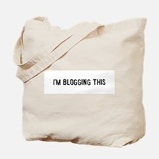 I'm blogging this Tote Bag