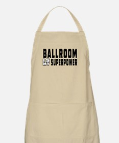 Ballroom Dance is my superpower Apron
