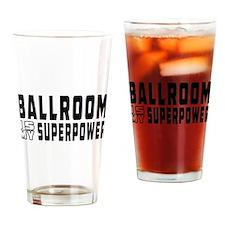 Ballroom Dance is my superpower Drinking Glass