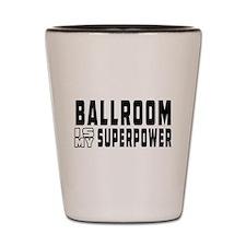 Ballroom Dance is my superpower Shot Glass