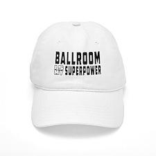 Ballroom Dance is my superpower Baseball Cap