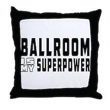 Ballroom Dance is my superpower Throw Pillow