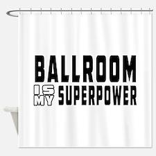 Ballroom Dance is my superpower Shower Curtain