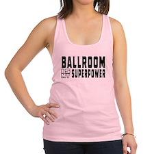 Ballroom Dance is my superpower Racerback Tank Top