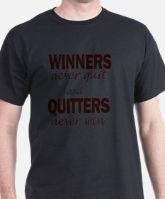 WINNERS never quit and QUITTERS never T-Shirt