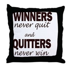 WINNERS never quit and QUITTERS never Throw Pillow