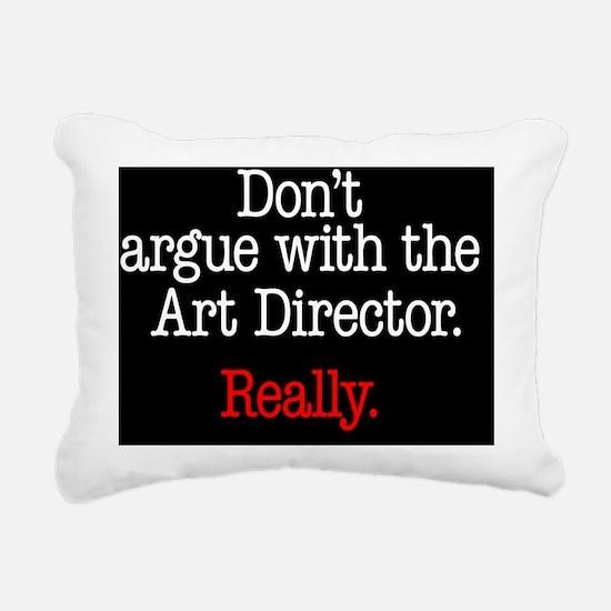 Dont argue with the Art  Rectangular Canvas Pillow