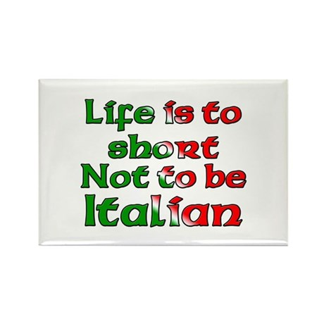Life Is To Short Not To Be Italian Rectangle Magne