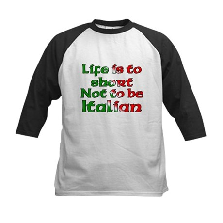 Life Is To Short Not To Be Italian Kids Baseball J