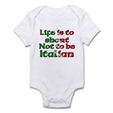 Life Is To Short Not To Be Italian Infant Bodysuit