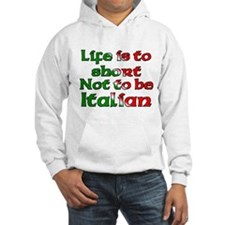 Life Is To Short Not To Be Italian Hoodie