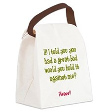 If I told you you had a great bod Canvas Lunch Bag