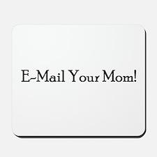 E-Mail Your Mom! Mousepad