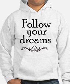 Follow your dreams.  T-Shirt Hoodie
