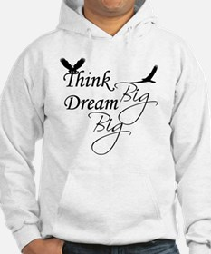 Think Big, Dream Big T-Shirt Hoodie